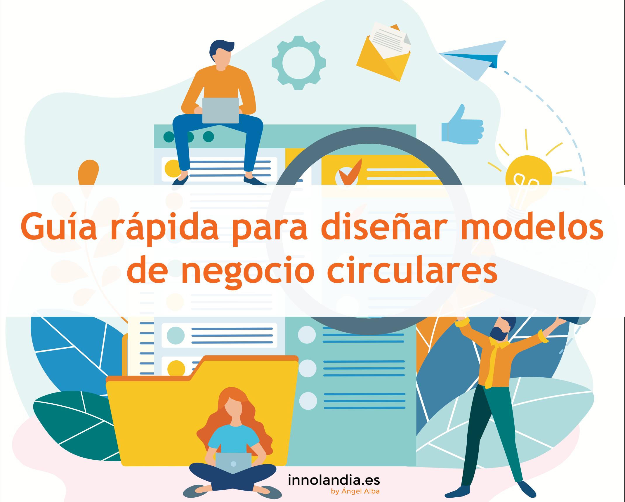 Guía rápida para diseñar modelos de negocio circulares.